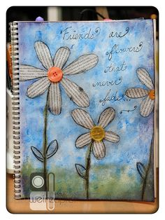 """""""Friends are flowers that never fade"""""""