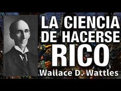 La Ciencia de Hacerse Rico - Wallace D. Wattles - Ley de Atracción - Consigue tus deseos, El Secreto - YouTube