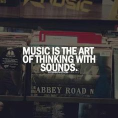 Music is the Art of Thinking with Sounds.