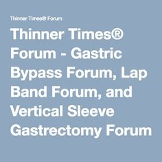 Thinner Times® Forum - Gastric Bypass Forum, Lap Band Forum, and Vertical Sleeve Gastrectomy Forum