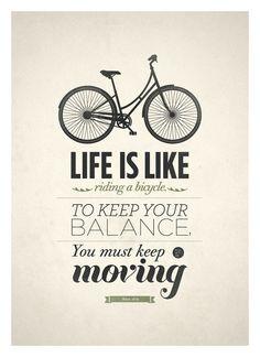 La vie c'est comme une bicyclette, il faut avancer pour ne pas perdre l'équilibre. - Albert Einstein -