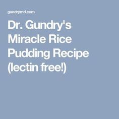 Just what makes my Miracle Rice Pudding so good for you? It's lectin-light and full of beneficial Plant Paradox-friendly ingredients! Lectin Free Foods, Lectin Free Diet, Dr Grundy Diet, Plant Paradox Food List, Best Rice Pudding Recipe, Dr Gundry Recipes, Miracle Rice, Yeast Cleanse, Longevity Diet