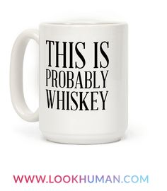 Yeah, you've got a coffee mug but you're not a coffee fan so this is probably whiskey. Make friends, family and coworkers laugh at your love for whiskey and partying all day every day. A funny mug for a funny drunk.