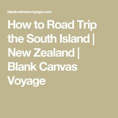 How to Road Trip the South Island   New Zealand   Blank Canvas Voyage
