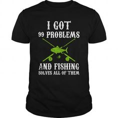 I Got 99 Problems And Fishing Solves All Of Them