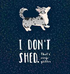 Cardigan Corgi Glitter!  #illustration #shedding #funny #pun #print #tshirt #magical #glitter #sparkle #fabulous #dog #corgiglitter #fur #corgiart #art