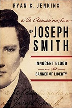 The Assassination of Joseph Smith: Innocent Blood on the Banner of Liberty