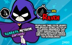I'm Raven! Who would you be on 'Teen Titans Go!'? (All my family thinks that I'm Raven anyway, so I wasn't really surprised xD)