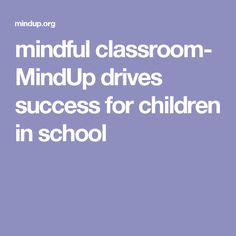mindful classroom- MindUp drives success for children in school