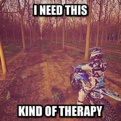 Best kind of therapy! Dirtbike Memes, Motocross Quotes, Dirt Bike Quotes, Motocross Love, Motocross Girls, Motorcross Bike, Racing Quotes, Biker Quotes, Motocross Funny