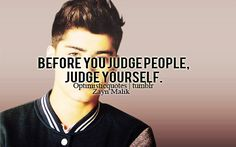 <3 Before you judge other people, judge yourself <3 I know it is really cheesy but these quotes that the boys say really help me get through a lot of crap <3