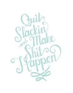 Quit Slackin' and Make Shit Happen  Print 8x10 by ninjandninj