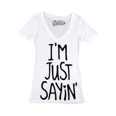 Shop for Girls Just Sayin Tee in White at Journeys Shoes. Shop today for the hottest brands in mens shoes and womens shoes at Journeys.com.This loveable, cotton blend slim-fit v-neck features bold handwriting style front text graphics. Its also injected with Awesome. Just sayin...
