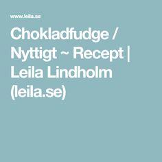 Chokladfudge / Nyttigt ~ Recept | Leila Lindholm (leila.se)