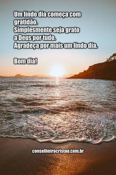 Seja grato por mais um dia. Comece o dia sendo grato e tenha um lindo dia. #gratidão #ObrigadoDeus #sergrato #agradecer #bomdia #lindodia Thankful For, Be Thankful, Have A Beautiful Day, Thank You God, Buen Dia, Rosario