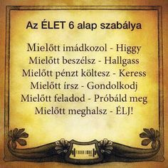 Az élet 6 alapszabálya .. Motto Quotes, Motivational Quotes, Funny Quotes, Life Quotes, Inspirational Quotes, Positive Affirmations, Positive Quotes, Good Sentences, Say That Again