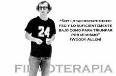 """""""Soy lo suficientemente feo y lo suficientemente bajo como para triunfar por mi mismo"""" (Woody Allen)"""
