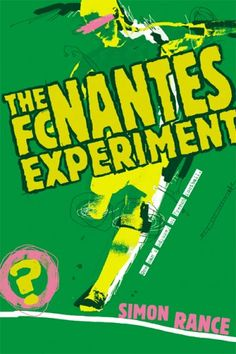 The FC Nantes Experiment: One Man's Odyssey of French Football: Amazon.co.uk: Simon Rance: 9781905200191: Books