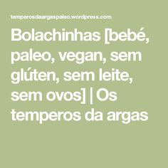 Bolachinhas [bebé, paleo, vegan, sem glúten, sem leite, sem ovos] | Os temperos da argas