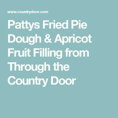 Pattys Fried Pie Dough & Apricot Fruit Filling from Through the Country Door Fruit Filling Recipe, Apricot Fruit, Fried Pies, Milk And Eggs, Food Processor Recipes, Fries, Country, Rural Area, Country Music