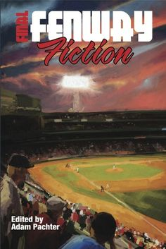 """""""Final Fenway Fiction: More Short Stories From Red Sox Nation"""" book edited by Adam Emerson Pachter ... #RedSoxFansMakeBetterLovers"""