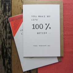 You Make My Life 100% Better  £2.50  A fantastic greeting card for your loved one
