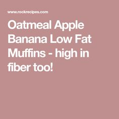 Oatmeal Apple Banana Low Fat Muffins - high in fiber too!