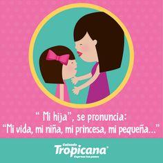 Mi vida, mi niña, mi princesa, mi pequeña.... mi hija
