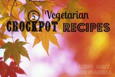 5 vegetarian slow cooker recipes #vegetarian #crockpot
