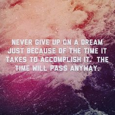 Never give up on your dreams. Dream Quotes, Life Quotes, Never Give Up, Take That, You Gave Up, Giving Up, Success Quotes, Motivationalquotes, Dreaming Of You