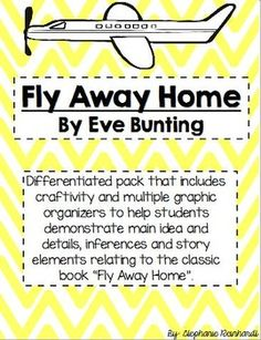 "This product gives you a choice of 2 craftivities with multiple options as well as 2 graphic organizers to help students recognize and respond to story elements, main idea/details, story sequence as well as making inferences relating to the story ""Fly Away Home"" by Eve Bunting."