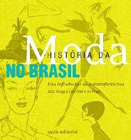 """capa do lançamento editorial  A obra """"História da Moda no Brasil – das influências às autorreferências"""", da Pyxis Editorial, foi viabilizada por meio da Lei Rouanet, com o patrocínio da Casas Pernambucanas."""