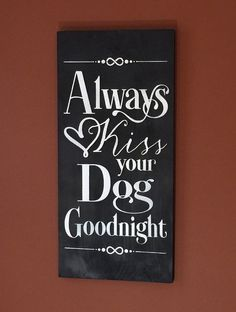 Hey, I found this really awesome Etsy listing at https://www.etsy.com/listing/249170575/dog-sign-dog-sign-always-kiss-your-dog