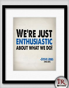Steve Jobs Quote  We're Just Enthusiastic About What by TRPrints, $14.00