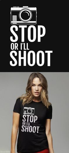 Online Photography Jobs - Stop or Ill Shoot: Funny Photography T-Shirt -  Gift for Photographer Shirt. This funny shirt with saying and camera comes  in ...