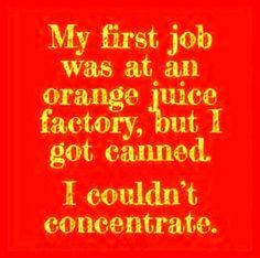 Daily #Humor #afunzone via #SocialMedia - #Quotes #MEMES = #LOL |  #Food #Orange #Juice #Job #Fired My First Job, Corny Jokes, Slice Of Life, Orange Juice, Funny Quotes, Wisdom, Neon Signs, Social Media, Humor