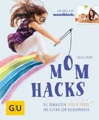 Mom Hacks: 5 geniale Ideen für den Mama-Alltag