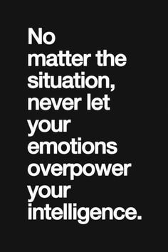 No matter the situation never let your emotions overpower your intelligence. #BreakthroughCoaching