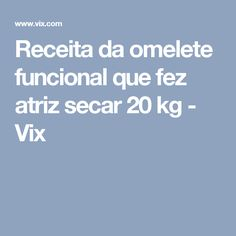 Receita da omelete funcional que fez atriz secar 20 kg - Vix