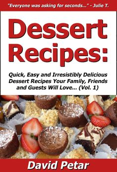 Dessert Recipes: Quick, Easy and Irresistibly Delicious Dessert Recipes Your Family, Friends and Guests Will Love (Best Selling Dessert Cookbooks) #dessert_recipes #desserts #recipes #recipe_book #cookbook