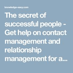 The secret of successful people - Get help on contact management and relationship management for any business.World Top Business Systems | Best Online Way To Make Money - Knowledge-Easy.com