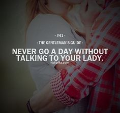 #The Gentleman's Guide #41 #talk... It doesn't have to be a two hours conversation every day but, you know, a 'hello babe! how are you?' is always wellcome.