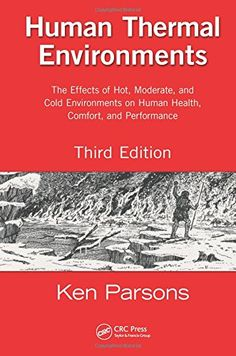 Human Thermal Environments: The Effects of Hot, Moderate, and Cold Environments on Human Health, Comfort, and Performance, Third Edition by Ken Parsons http://www.amazon.com/dp/146659599X/ref=cm_sw_r_pi_dp_OhFYwb1GFSABH