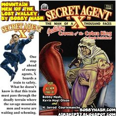 "I wrote a story a few years back featuring one of my favorite pulp characters, SECRET AGENT X.  The story was called ""Mountain Men of the Lost Valley"" and I really had great fun with it. You can find it in Airship 27 Productions Secret Agent ""X""-Volume Four, which is still available in paperback and ebook. Features stories by Bobby Nash, Kevin Noel Olson, Jarrod Courtemanche, and Frank Schildiner with illustrations and cover by Rob Davis.  www.bobbynash.com http://airship27.blogspot.com"