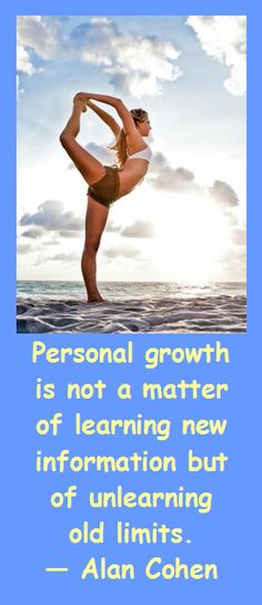 Personal growth is not a matter of learning new information but of unlearning old limits. — Alan Cohen