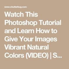 Watch This Photoshop Tutorial and Learn How to Give Your Images Vibrant Natural Colors (VIDEO) | Shutterbug