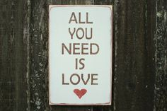 All You Need Is Love Distressed Wooden Sign by RusticPineDesigns