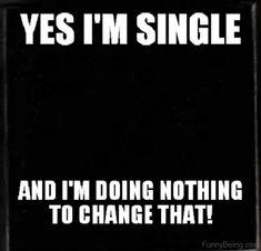 """67 Funny Single Memes - """"Yes I'm single and I'm doing nothing to change that! Single Memes For Guys, Single Quotes For Men, Funny Single Memes, Single Humor, Lonely Quotes Funny, Funny Girl Quotes, Jokes Quotes, Life Quotes, When You Like Someone"""