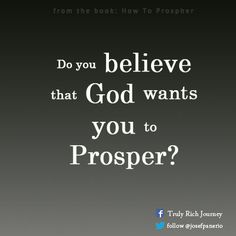 Do you believe that God wants to prosper. In fact that is the design God made you.   * * * *  Visit our website and share to Facebook www.trulyrichjourney.com