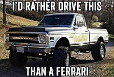 I'd rather drive this than a ferrari. #countrytruck #4v4truck #lifefactquotes…